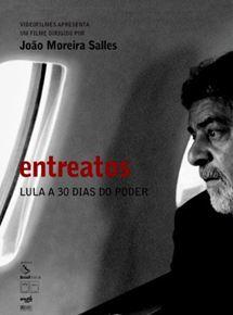 cartaz do filme entreatos com a imagem do ex presidente lula para compor a lista de filmes importantes para quem trabalha com marketing político.