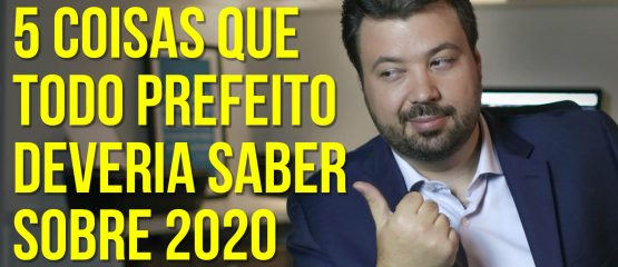 5 coisas que todo prefeito deveria saber sobre 2020 - Marcelo Vitorino - marketing político digital
