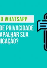 políticas termos de privacidade whatsapp marketing político